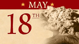 May 18: Eruption of Mount St. Helens